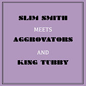 Slim Smith Meets Aggrovators & King Tubby by Slim Smith