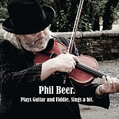 Plays Guitar and Fiddle Sings a Bit. by Phil Beer