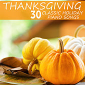 Thanksgiving, 30 Classic Holiday Piano Songs: Unchained Melody, Amazing Grace, What a Wonderful World & More by Pianissimo Brothers