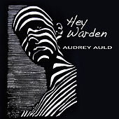 Hey Warden by Audrey Auld