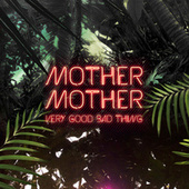 Very Good Bad Thing by Mother Mother