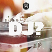 Where Is the DJ - A Great Deep House Selection von Various Artists
