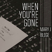 When You're Gone by Mary J. Blige