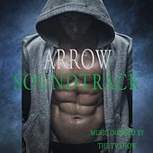 Arrow Soundtrack (Music Inspired By the TV Show) [Music from the Original TV Series] by Various Artists