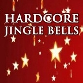 Hardcore Jingle Bells by Various Artists