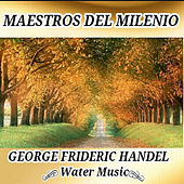 George Frideric Handel, Water Music - Maestros del Milenio by Various Artists
