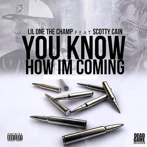 You Know How I'm Comin (feat. Scotty Cain) by Lil One The Champ