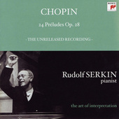 Chopin: 24 Preludes, Op. 28; Mendelssohn: Prelude and Fugue, Op. 35, No. 1 (Rudolf Serkin - The Art of Interpretation) by Rudolf Serkin