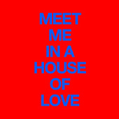 Meet Me In A House Of Love de Cut Copy