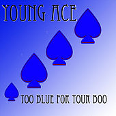 Too Blue for Your Boo by Young Ace