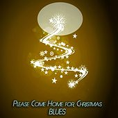 Please Come Home for Christmas Blues by Various Artists