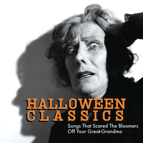 Halloween Classics: Songs That Scared The Bloomers Off Your Great-Grandma by Various Artists