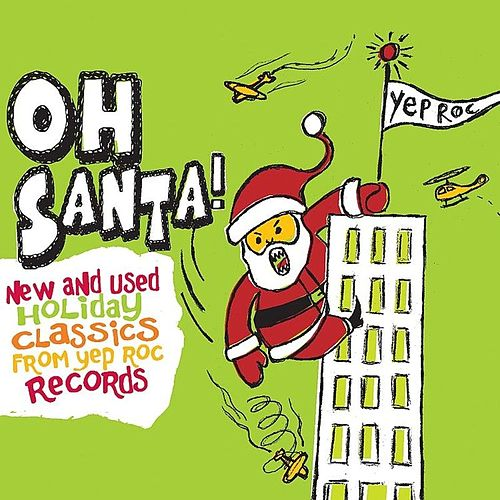 Oh Santa! New & Used Christmas Classics from Yep Roc by Various Artists