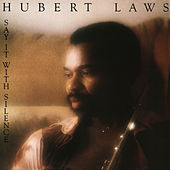 Say It with Silence by Hubert Laws