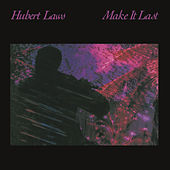 Make It Last by Hubert Laws