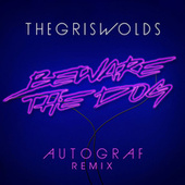 Beware the Dog (Autograf Remix) de The Griswolds