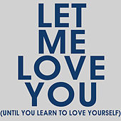 Let Me Love You (Until You Learn to Love Yourself) - Single by Hip Hop's Finest