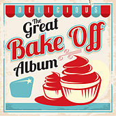 The Great Bake off Album von Various Artists
