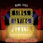 Burl Ives Sings Irving Berlin (Digitally Remastered) by Burl Ives