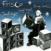 Good Night, Sleep Tight, Young Lovers by Frisco