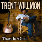There Is A God by Trent Willmon