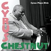 Cyrus Plays Elvis by Cyrus Chestnut
