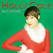 Baby, It's Cold Outside by Holly Cole