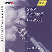 Phill Woods & the SWR Jazz Band - Jazz Matinee by Phil Woods