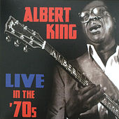 Live in The '70s by Albert King