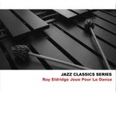Jazz Classics Series: Roy Eldridge Joue Pour La Danse by Roy Eldridge