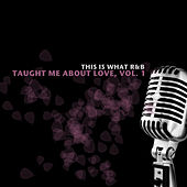 This Is What R&B Taught Me About Love, Vol. 1 by Various Artists