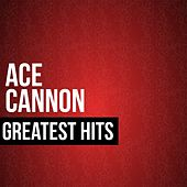 Ace Cannon Greatest Hits by Ace Cannon