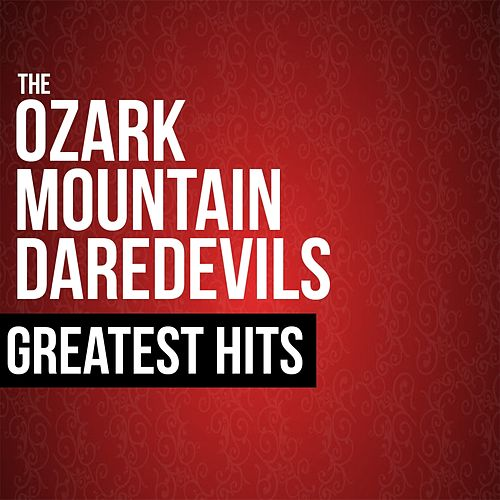 The Ozark Mountain Daredevils Greatest Hits by Ozark Mountain Daredevils