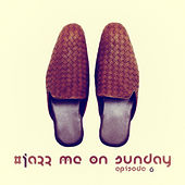 #jazz Me on Sunday Episode 6 by Various Artists