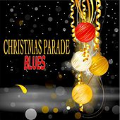 Christmas Parade Blues by Various Artists