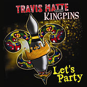 Let's Party by Travis Matte and the Kingpins