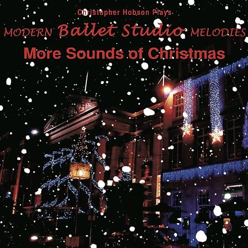 Modern Ballet Studio Melodies, More Sounds of Christmas by Christopher N Hobson