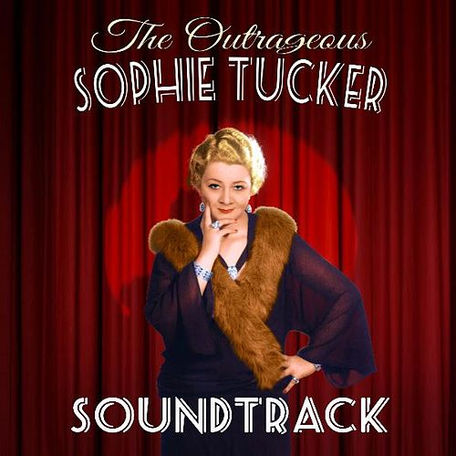 The Outrageous Sophie Tucker (Soundtrack) by Sophie Tucker