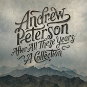 After All These Years: A Collection by Andrew Peterson