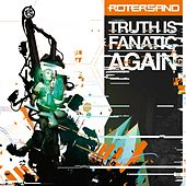 Truth Is Fanatic Again by Rotersand