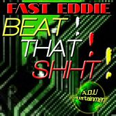 Beat That Shht by Fast Eddie