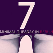 Minimal Tuesday in Berlin - Vol.7 by Various Artists