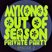 #mykonos out of Season Private Party - Episode.2 von Various Artists