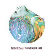 Talking in Your Sleep von Cinema