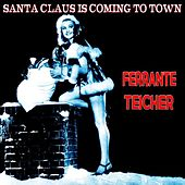 Santa Claus Is Coming to Town (The Christmas Series) by Ferrante and Teicher
