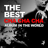 The Best Cha Cha Cha Album In The World de Various Artists