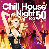 Chill House Night Top 50, Vol. 2 (The Best Chilled Grooves from Paris to New York Hippest Bars and Clubs) de Various Artists