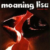 Break Me by Moaning Lisa