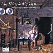 My Thing Is My Own - The Bawdy Music of Thomas D'Urfey by Hesperus