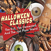 Halloween Classics: The Evil, The Demented, And The Just Plain Weird von Various Artists